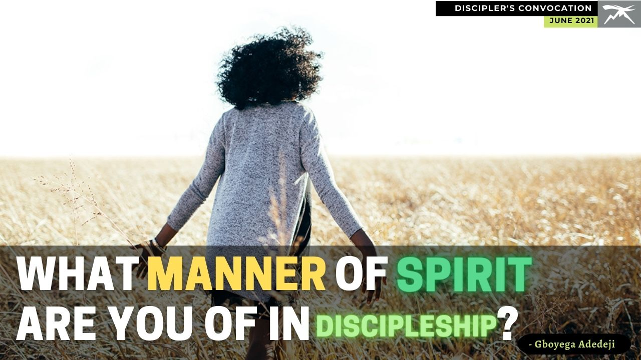 What Manner of Spirit Are You Of In Discipleship? by Gboyega Adedeji and Benedicta Okenyi   Latest (*Hot*) Discipleship Podcast   Disciplers Convocation   Listen, Download & Share Audio (MP3) - CentreNDL  We Equip Servant Leaders for Church Restoration